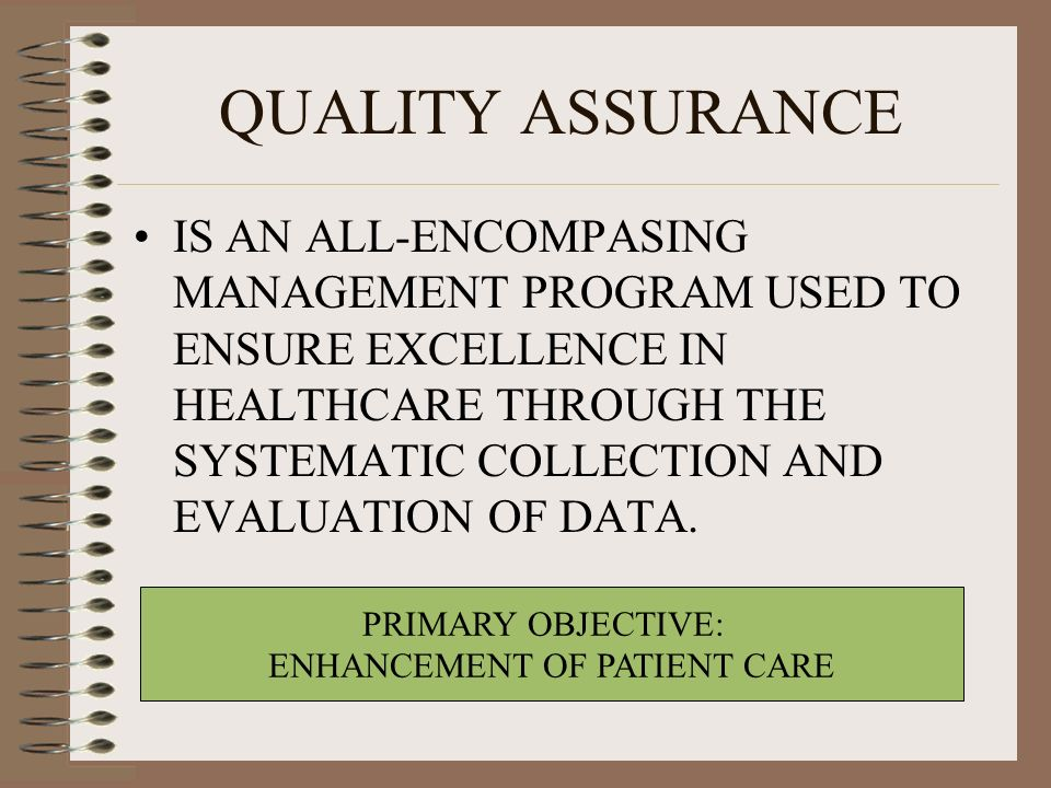 QUALITY ASSURANCE IS AN ALL-ENCOMPASING MANAGEMENT PROGRAM USED TO ENSURE EXCELLENCE IN HEALTHCARE THROUGH THE SYSTEMATIC COLLECTION AND EVALUATION OF