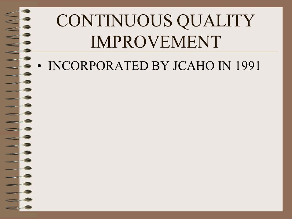 CONTINUOUS QUALITY IMPROVEMENT INCORPORATED BY JCAHO IN 1991