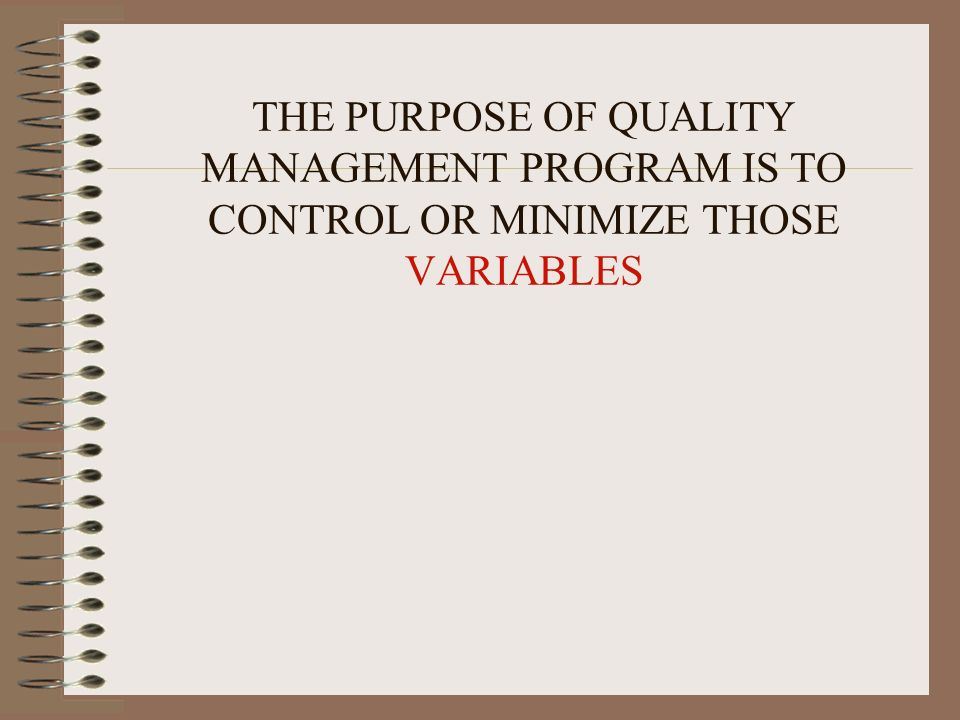 THE PURPOSE OF QUALITY MANAGEMENT PROGRAM IS TO CONTROL OR MINIMIZE THOSE VARIABLES