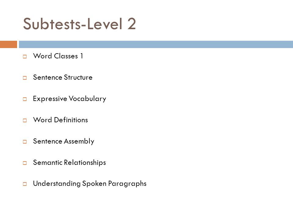Subtests-Level 2 Word Classes 1 Sentence Structure Expressive Vocabulary Word Definitions Sentence Assembly Semantic Relationships Understanding Spoke