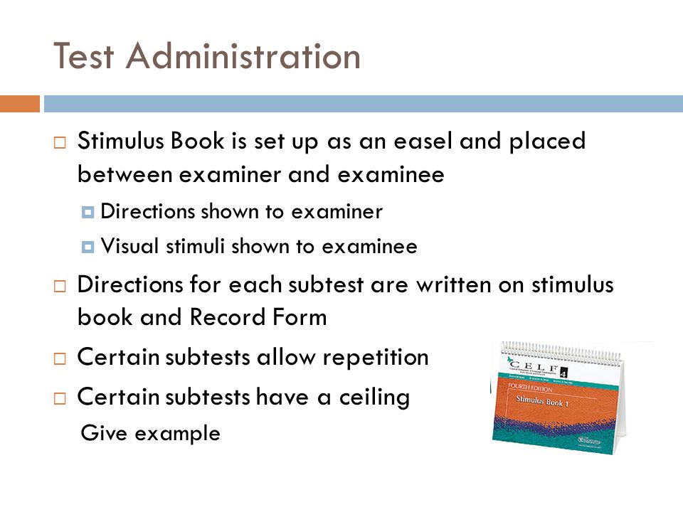 Test Administration Stimulus Book is set up as an easel and placed between examiner and examinee Directions shown to examiner Visual stimuli shown to