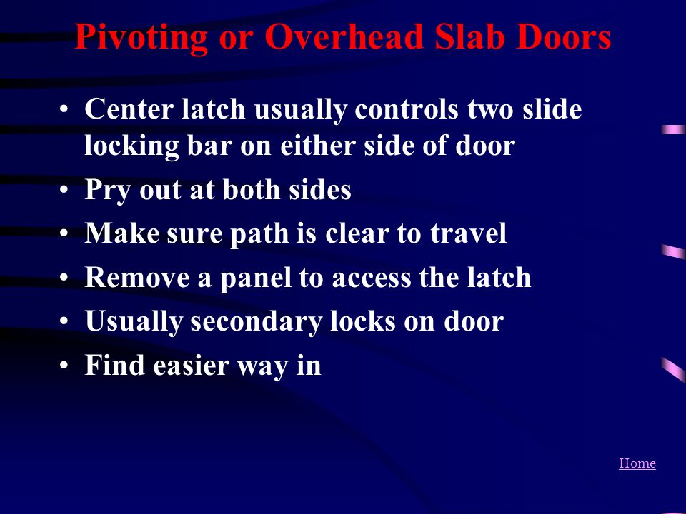 Home Pivoting or Overhead Slab Doors Center latch usually controls two slide locking bar on either side of door Pry out at both sides Make sure path i
