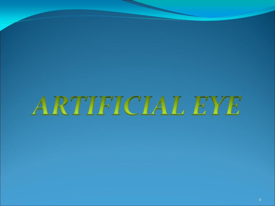 OUTLINE INTRODUCTION NATURAL EYE Basic structure Working ARTIFICIAL EYE ASR chip Implantation of ASR chip Components of artificial eye Video camera in eye glasses Fibre optic element Detector element Coupler WORKING OF ARTIFICIAL EYE RETINAL STIMULATION ADVANTAGES AND DISADVANTAGES CONCLUSION REFERENCES 3
