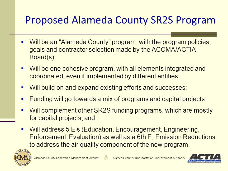 & Alameda County Transportation Improvement AuthorityAlameda County Congestion Management Agency Proposed Alameda County SR2S Program Will be an Alame