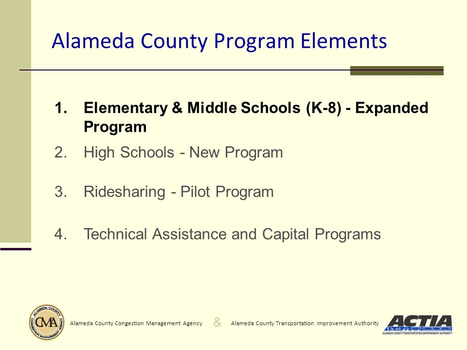 & Alameda County Transportation Improvement AuthorityAlameda County Congestion Management Agency Alameda County Program Elements 1.Elementary & Middle