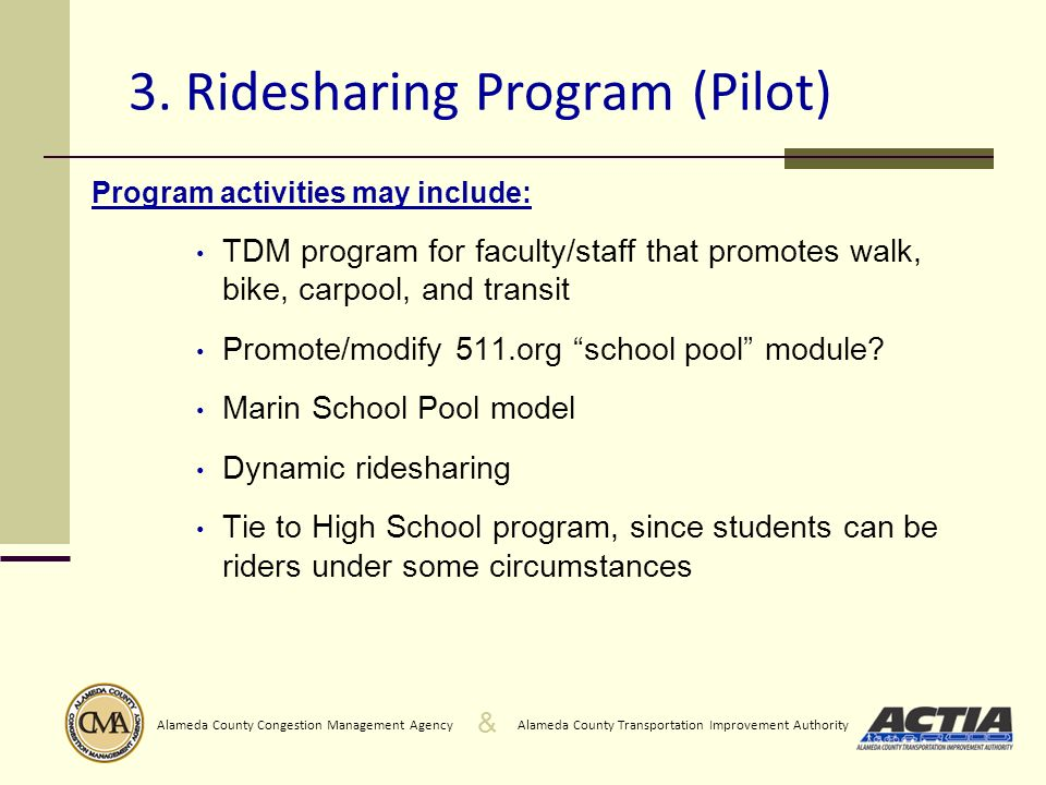 & Alameda County Transportation Improvement AuthorityAlameda County Congestion Management Agency 3. Ridesharing Program (Pilot) Program activities may