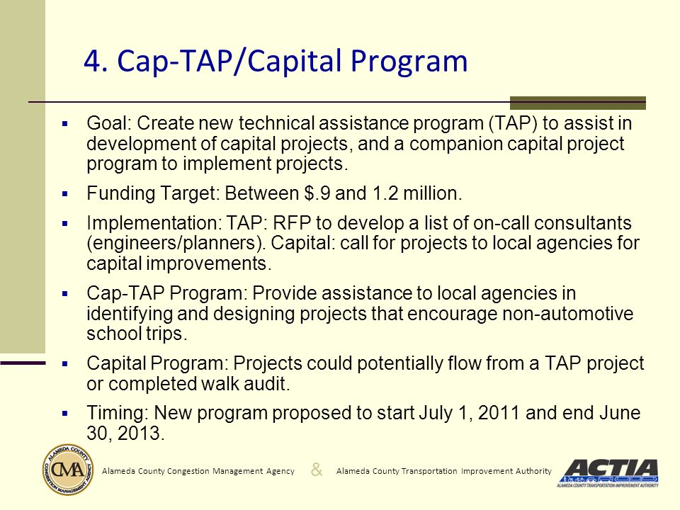 & Alameda County Transportation Improvement AuthorityAlameda County Congestion Management Agency 4. Cap-TAP/Capital Program Goal: Create new technical
