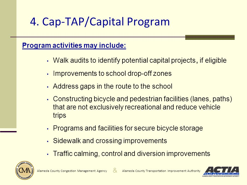 & Alameda County Transportation Improvement AuthorityAlameda County Congestion Management Agency 4. Cap-TAP/Capital Program Program activities may inc