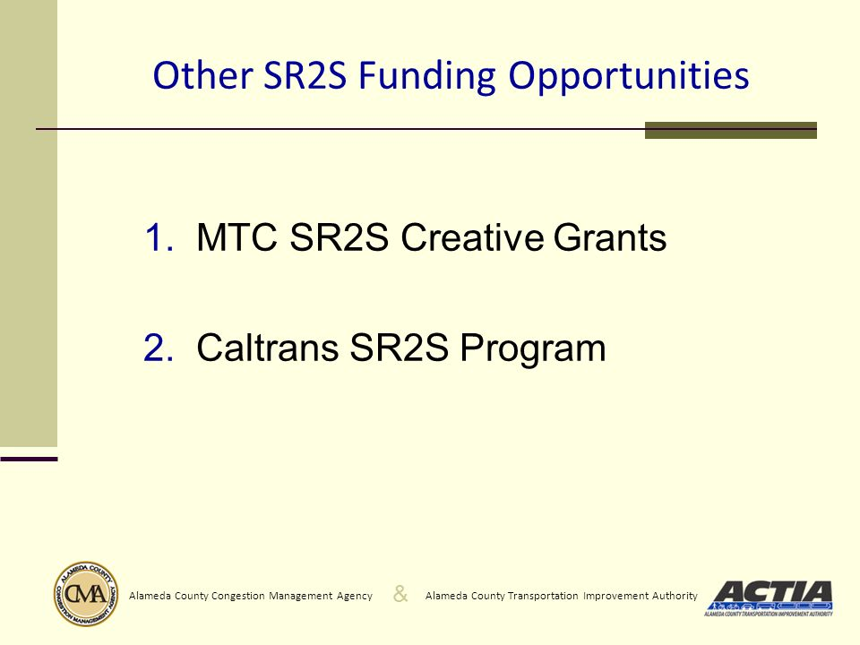 & Alameda County Transportation Improvement AuthorityAlameda County Congestion Management Agency Other SR2S Funding Opportunities 1. MTC SR2S Creative