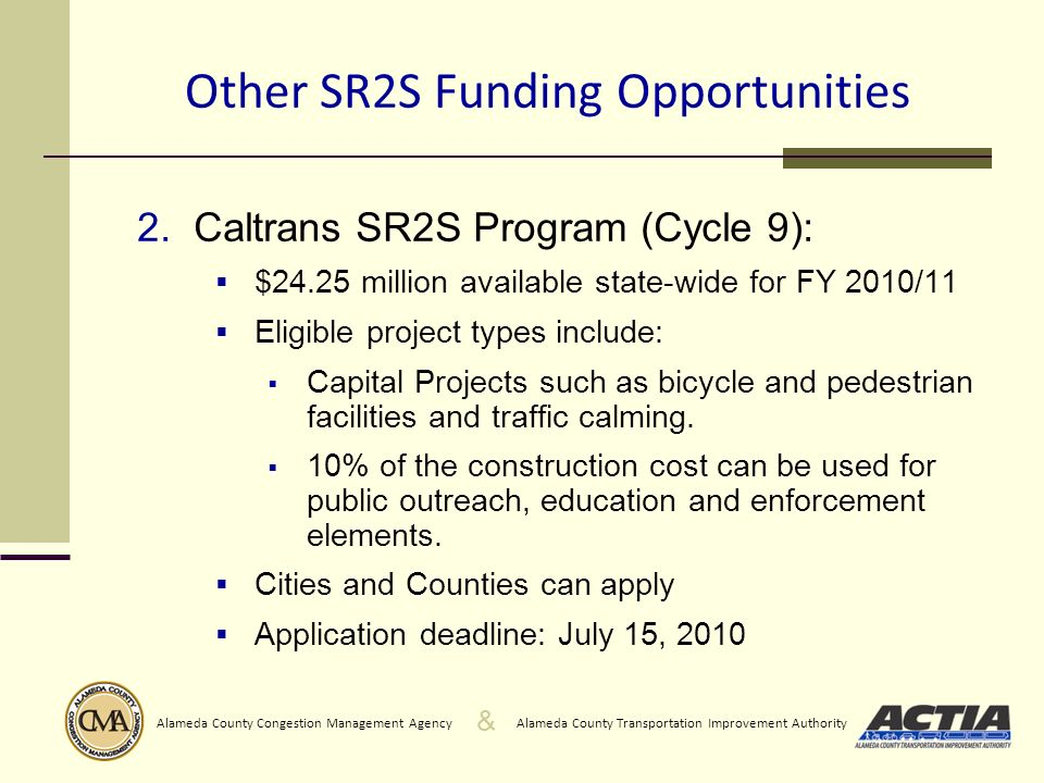 & Alameda County Transportation Improvement AuthorityAlameda County Congestion Management Agency Other SR2S Funding Opportunities 2. Caltrans SR2S Pro