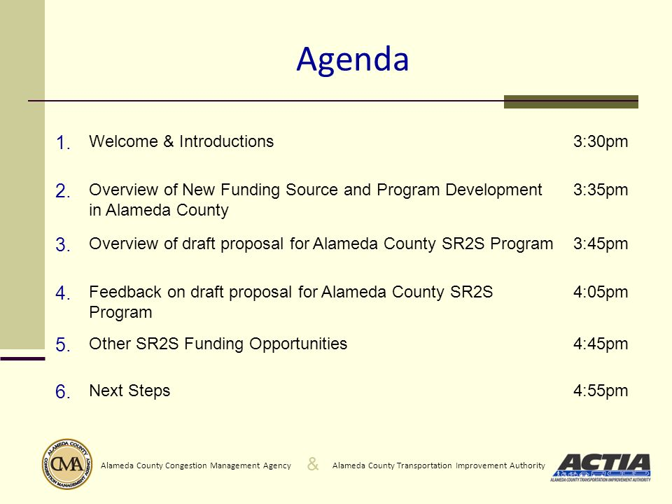 & Alameda County Transportation Improvement AuthorityAlameda County Congestion Management Agency Meeting Purpose and Outcomes Provide input on proposed SR2S Program in Alameda County Provide ideas for the regionally competitive SR2S funding program Understand next steps and process