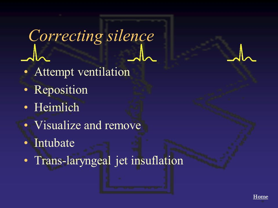 Home Correcting silence Attempt ventilation Reposition Heimlich Visualize and remove Intubate Trans-laryngeal jet insuflation