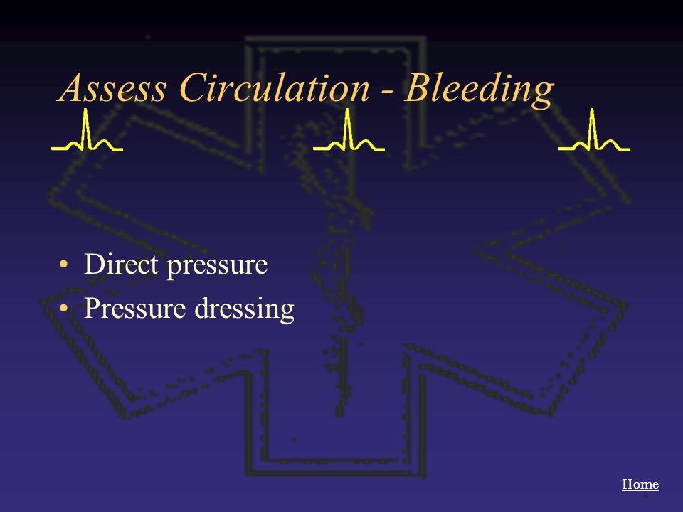 Home Assess Circulation - Bleeding Direct pressure Pressure dressing