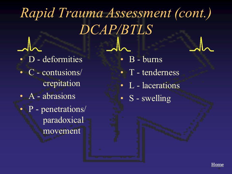 Home Rapid Trauma Assessment (cont.) DCAP/BTLS D - deformities C - contusions/ crepitation A - abrasions P - penetrations/ paradoxical movement B - bu