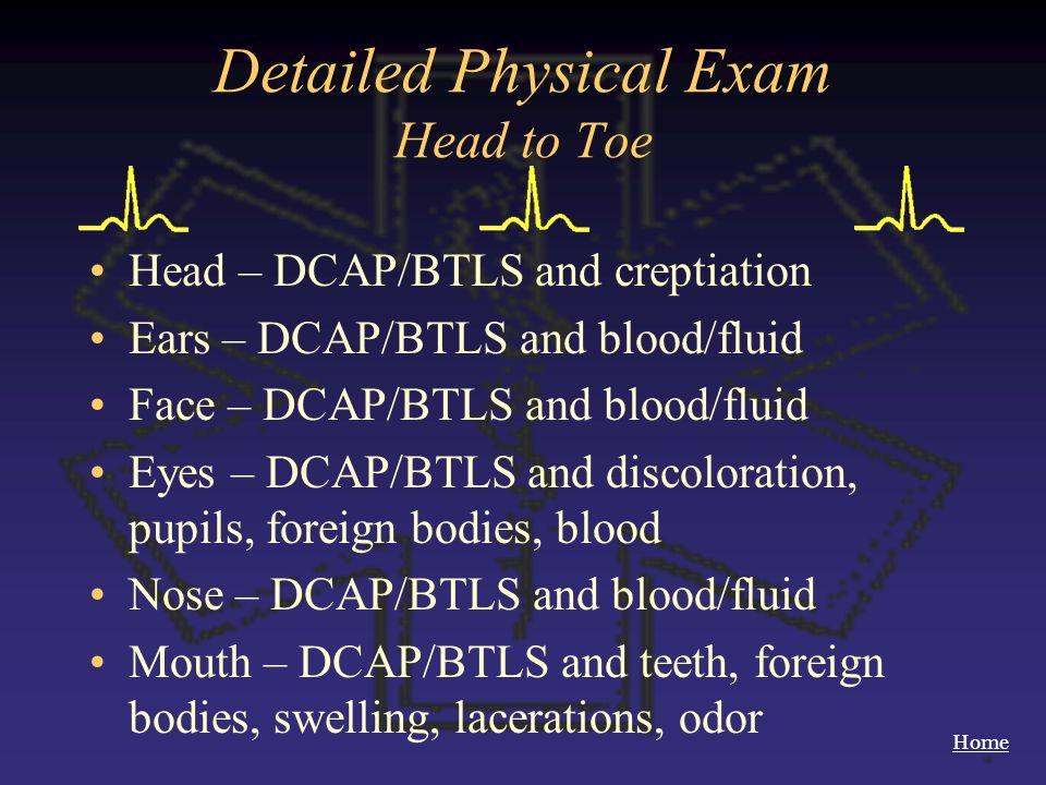Home Detailed Physical Exam Head to Toe Head – DCAP/BTLS and creptiation Ears – DCAP/BTLS and blood/fluid Face – DCAP/BTLS and blood/fluid Eyes – DCAP