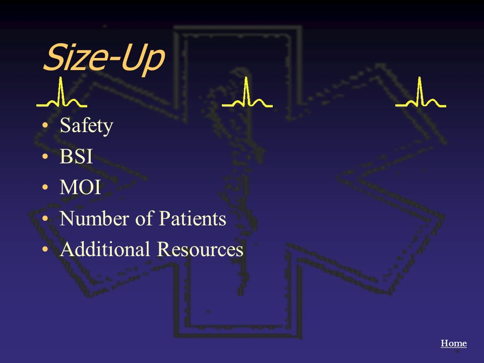 Home Size-Up Safety BSI MOI Number of Patients Additional Resources