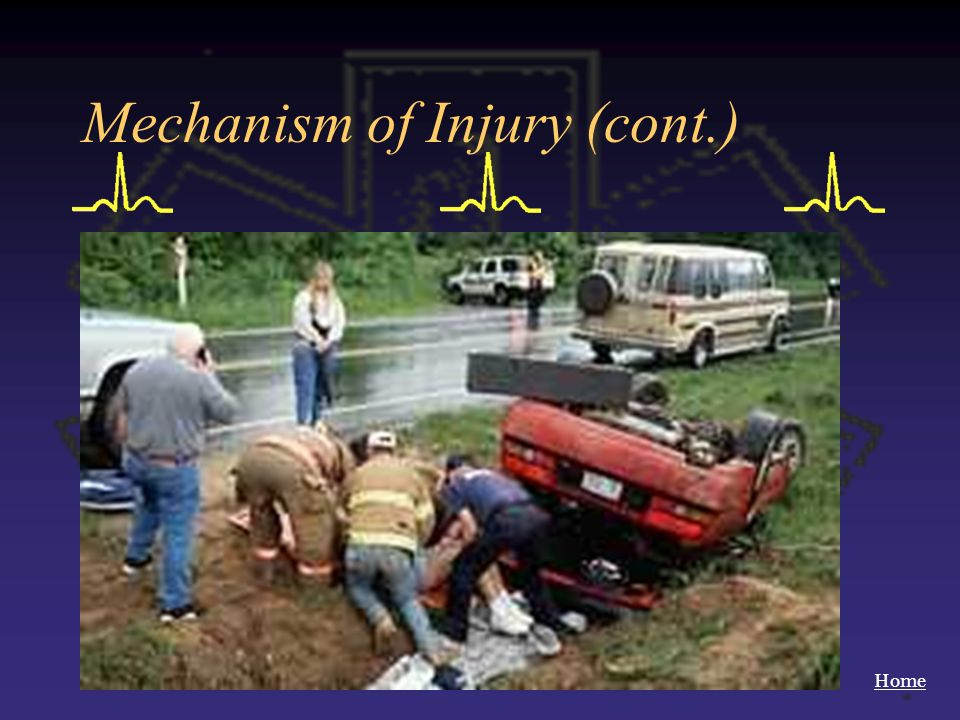 Home Mechanism of Injury (cont.) Pedestrian Involvement Motorcycle (child = bicycle) Altered mental status Penetrating wounds to head, chest, abdomen)