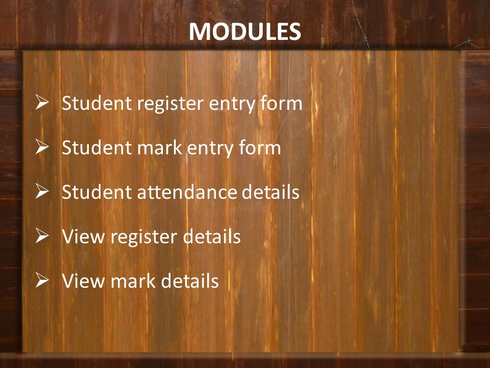 MODULES Student register entry form Student mark entry form Student attendance details View register details View mark details