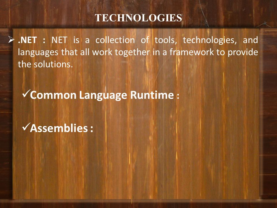 TECHNOLOGIES.NET : NET is a collection of tools, technologies, and languages that all work together in a framework to provide the solutions. Common La