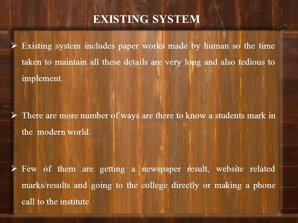 EXISTING SYSTEM Existing system includes paper works made by human so the time taken to maintain all these details are very long and also tedious to i