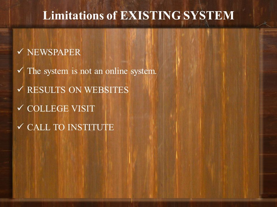 Limitations of EXISTING SYSTEM NEWSPAPER The system is not an online system. RESULTS ON WEBSITES COLLEGE VISIT CALL TO INSTITUTE