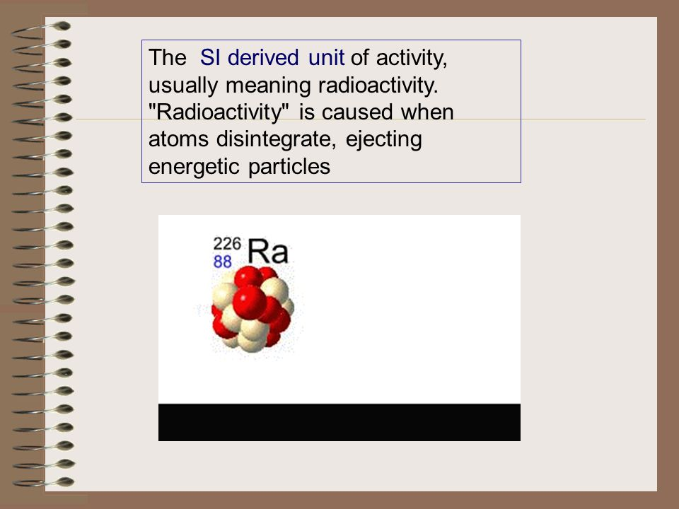 The SI derived unit of activity, usually meaning radioactivity.