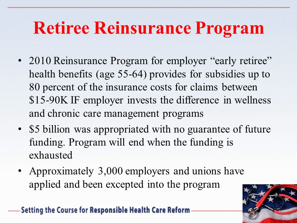 Retiree Reinsurance Program 2010 Reinsurance Program for employer early retiree health benefits (age 55-64) provides for subsidies up to 80 percent of