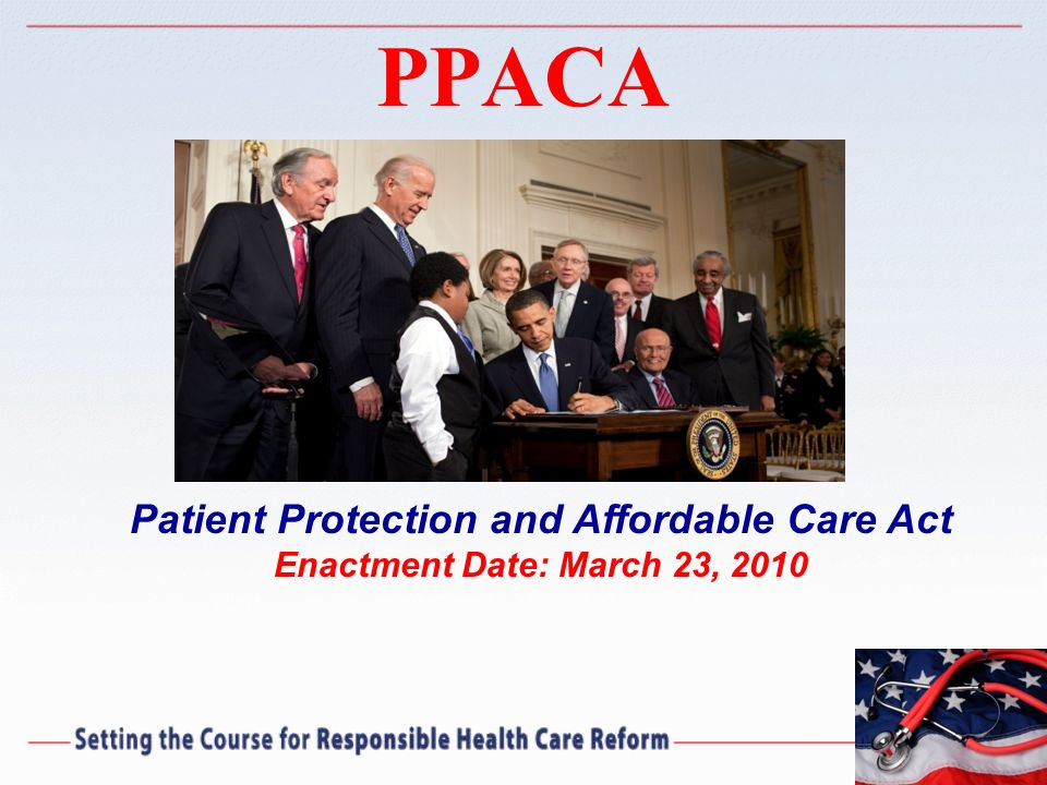 PPACA Patient Protection and Affordable Care Act Enactment Date: March 23, 2010