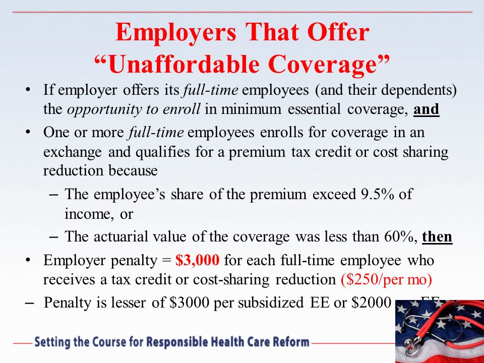 Employers That Offer Unaffordable Coverage If employer offers its full-time employees (and their dependents) the opportunity to enroll in minimum esse