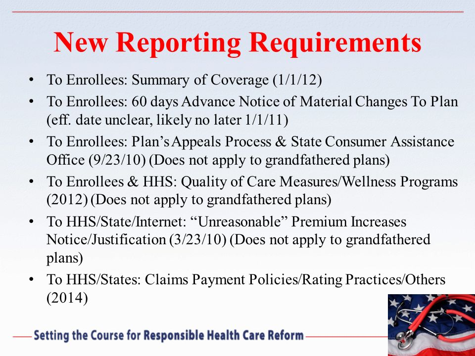 New Reporting Requirements To Enrollees: Summary of Coverage (1/1/12) To Enrollees: 60 days Advance Notice of Material Changes To Plan (eff. date uncl