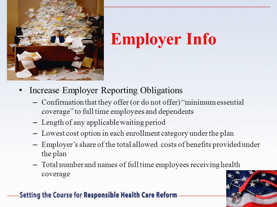 Employer Info Increase Employer Reporting Obligations – Confirmation that they offer (or do not offer) minimum essential coverage to full time employe