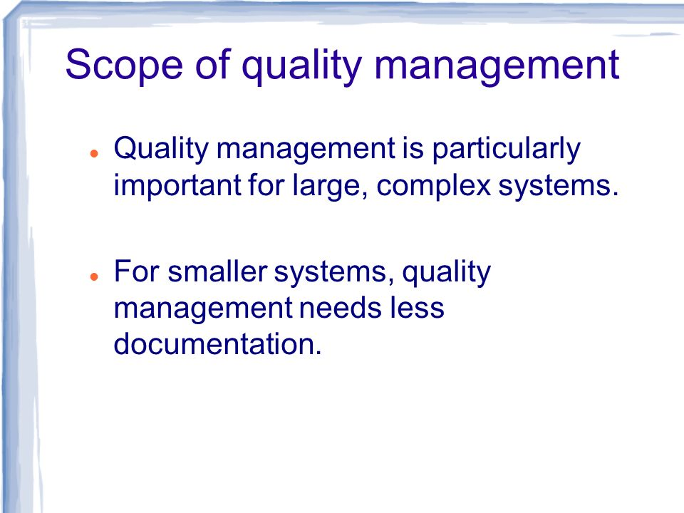 Quality management activities Quality assurance Establish organisational procedures and standards for quality.