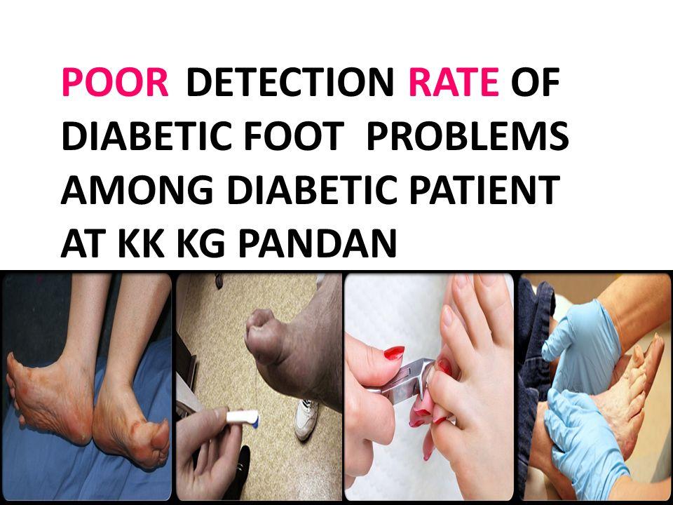 POOR DETECTION RATE OF DIABETIC FOOT PROBLEMS AMONG DIABETIC PATIENT AT KK KG PANDAN PANDAN
