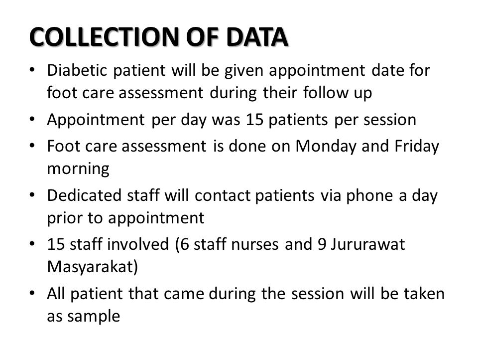 COLLECTION OF DATA Diabetic patient will be given appointment date for foot care assessment during their follow up Appointment per day was 15 patients
