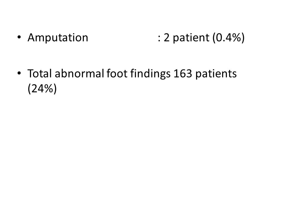 Amputation : 2 patient (0.4%) Total abnormal foot findings 163 patients (24%)