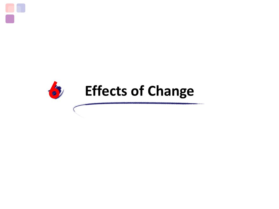 Effects of Change 6