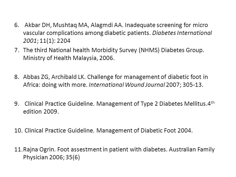 6. Akbar DH, Mushtaq MA, Alagmdi AA. Inadequate screening for micro vascular complications among diabetic patients. Diabetes International 2001; 11(1)
