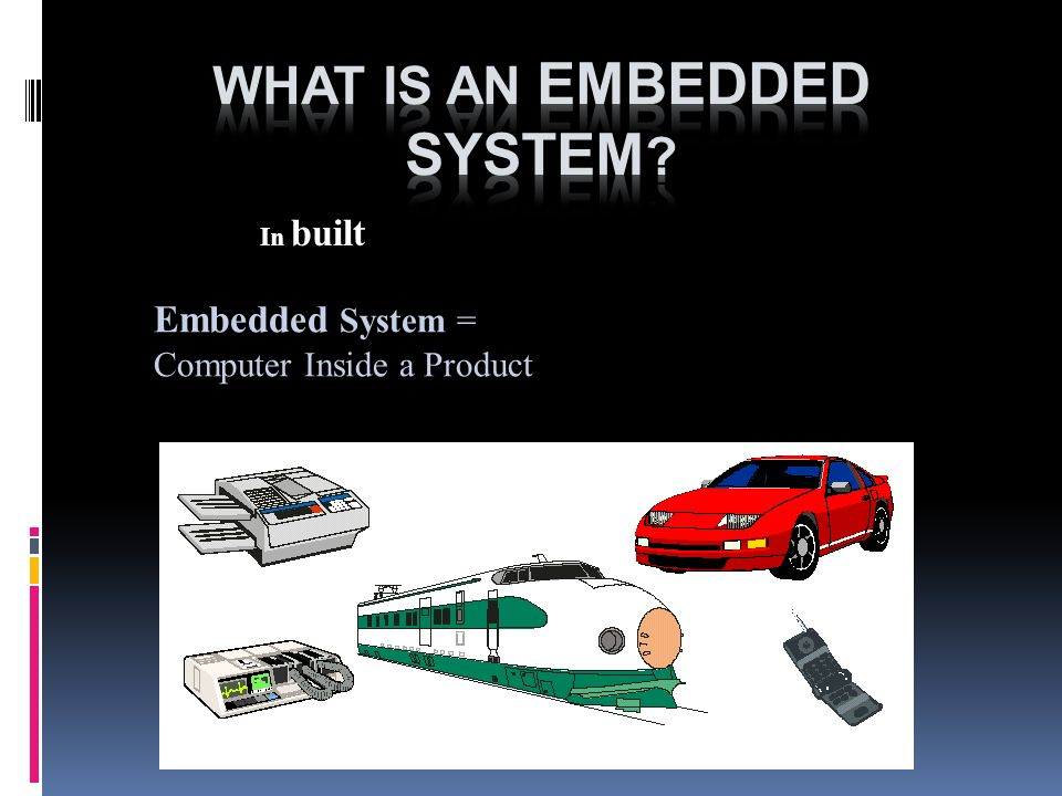 Embedded System = Computer Inside a Product II In built