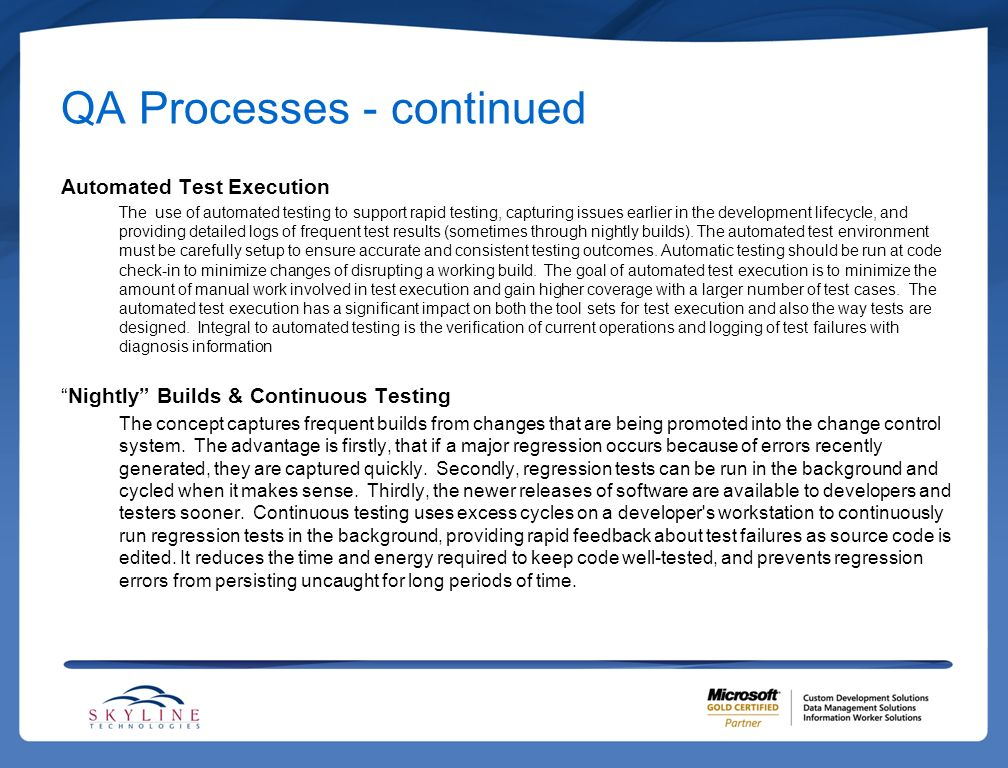 QA Processes - continued Automated Test Execution The use of automated testing to support rapid testing, capturing issues earlier in the development l