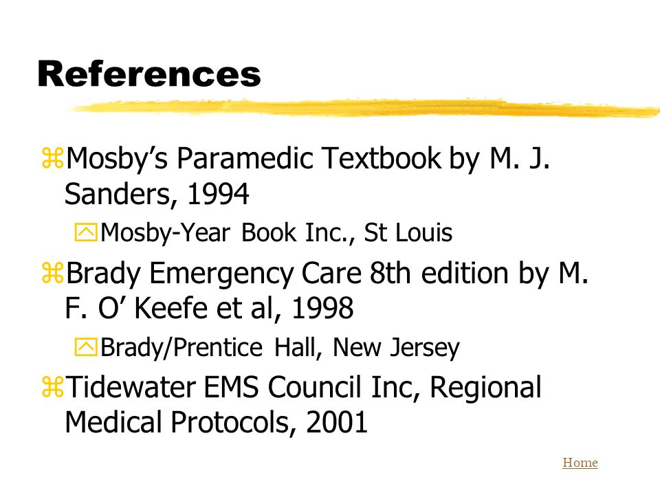 Home References zMosbys Paramedic Textbook by M. J. Sanders, 1994 yMosby-Year Book Inc., St Louis zBrady Emergency Care 8th edition by M. F. O Keefe e