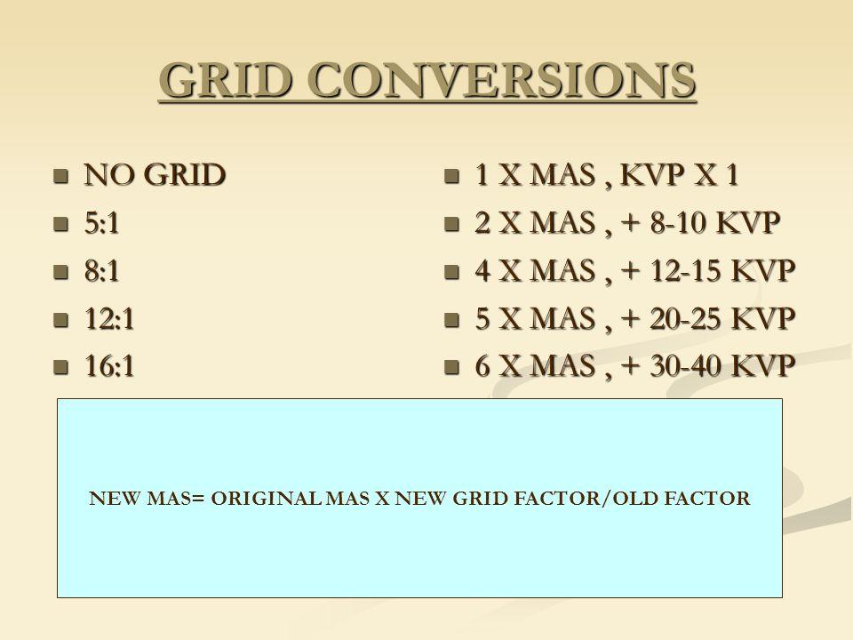 GRID CONVERSIONS NO GRID NO GRID 5:1 5:1 8:1 8:1 12:1 12:1 16:1 16:1 1 X MAS, KVP X 1 2 X MAS, + 8-10 KVP 4 X MAS, + 12-15 KVP 5 X MAS, + 20-25 KVP 6
