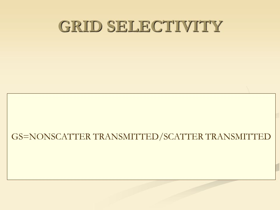 GRID SELECTIVITY GS=NONSCATTER TRANSMITTED/SCATTER TRANSMITTED