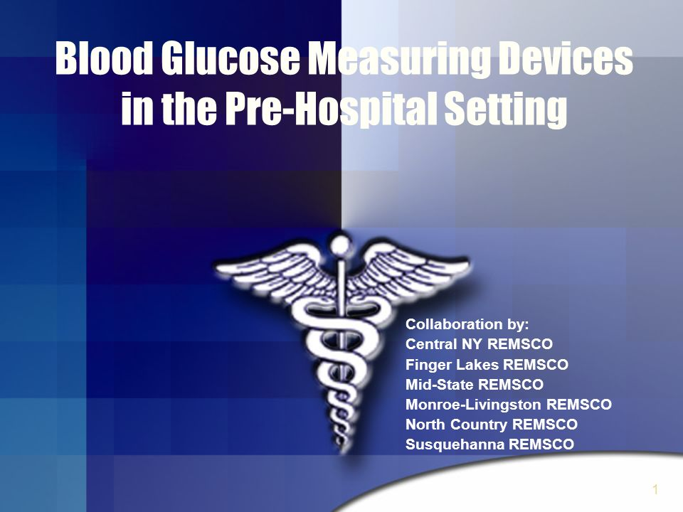 2 Purpose To prepare currently certified EMT-Basics to utilize a Blood Glucose measuring device when operating under an approved EMS agency and in accordance with NYS DOH Policy Statement 05-04 and regional protocols.