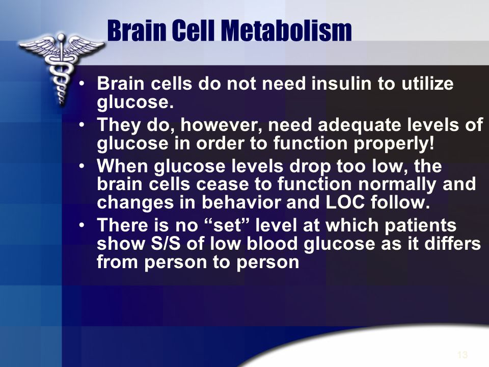 13 Brain cells do not need insulin to utilize glucose. They do, however, need adequate levels of glucose in order to function properly! When glucose l