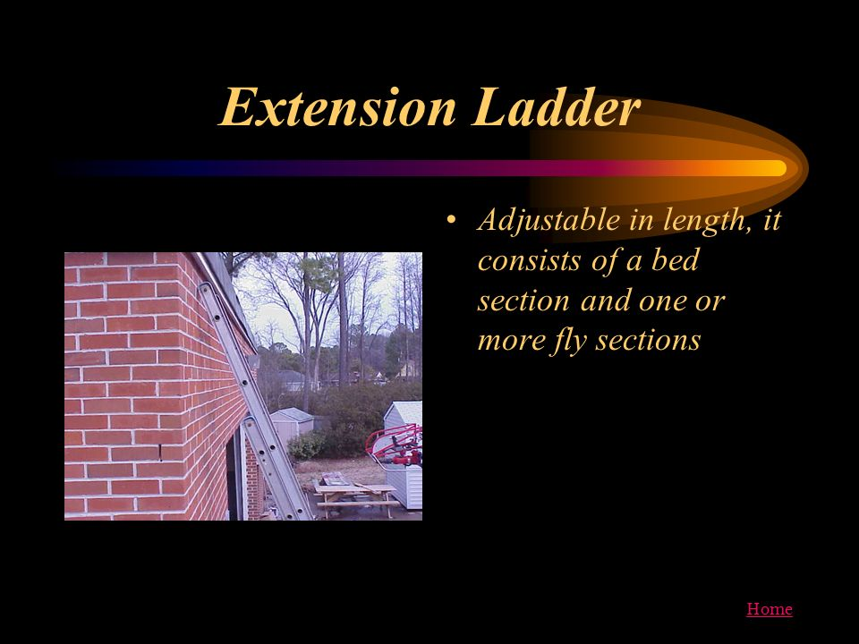 Home Extension Ladder Adjustable in length, it consists of a bed section and one or more fly sections