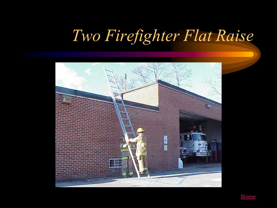 Home Two Firefighter Flat Raise