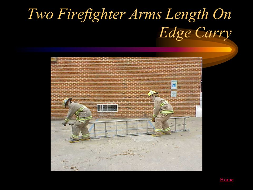 Home Two Firefighter Arms Length On Edge Carry