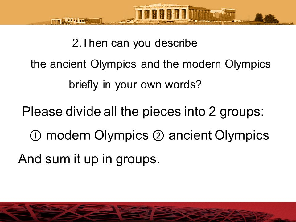 Could you show me the similarities and differences between them? 3. similarities Ancient OlympicModern Olymics 1.one set of Games 2. 3. 1.having runni