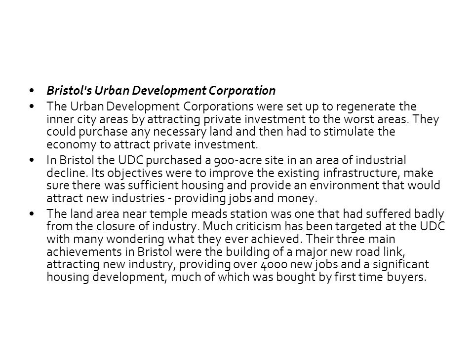 Bristol s Urban Development Corporation The Urban Development Corporations were set up to regenerate the inner city areas by attracting private investment to the worst areas.