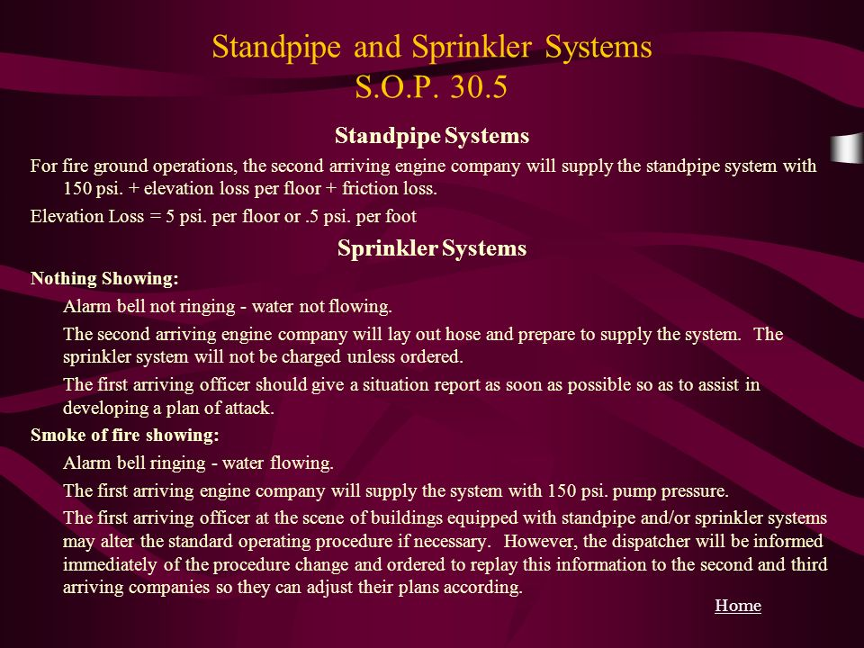 Home Standpipe and Sprinkler Systems S.O.P. 30.5 Standpipe Systems For fire ground operations, the second arriving engine company will supply the stan
